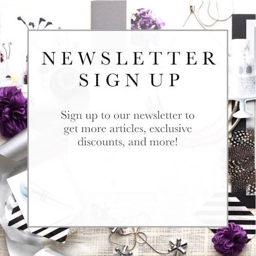 SIGN UP FOR OUR NEWSLETTER FOR MORE ARTICLES, EXCLUSIVE DISCOUNTS, AND MORE!